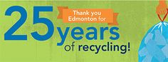 Thank you Edmonton for 25 years of recycling! #recycle #edmonton
