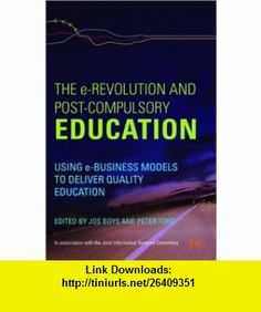 The e-Revolution and Post-Compulsory Education Using e-Business Models to Deliver Quality Education (9780415419871) Jos Boys, Peter Ford , ISBN-10: 0415419875  , ISBN-13: 978-0415419871 ,  , tutorials , pdf , ebook , torrent , downloads , rapidshare , filesonic , hotfile , megaupload , fileserve