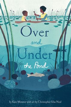 Over and Under the Pond: (Environment and Ecology Books for Kids, Nature Books, Children's Oceanography Books, Animal Books for Kids) by [Kate Messner, Christopher Silas Neal] Kid Cudi, Read Aloud Books, Good Books, Pond Life, Joelle, Up Book, Animal Books, Illustrator, Lectures