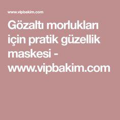 Gözaltı morlukları için pratik güzellik maskesi - www.vipbakim.com Homemade Skin Care, Health, Karma, Allah, Masks, Health Care, Diy Skin Care, Salud
