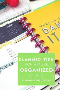 Planner Tips for a more Organized Life.
