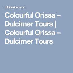 Colourful Orissa – Dulcimer Tours| Colourful Orissa – Dulcimer Tours