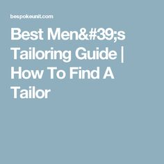 Best Men's Tailoring Guide | How To Find A Tailor