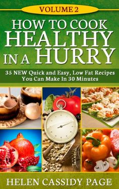 How To Cook Healthy in a Hurry: Volume 2, 35 New, Quick And Easy Low Fat  Recipes You Can Prepare In 30 Minutes by Helen Cassidy Page http://www.amazon.com/dp/B00C3OHEGE/ref=cm_sw_r_pi_dp_glZAvb1PB0RA3