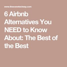 6 Airbnb Alternatives You NEED to Know About: The Best of the Best