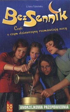 Andrzejkowa przepowiednia. BezSennik czyli o czym dziewczyny rozmawiają nocą, Liliana Fabisińska, Podsiedlik-Raniowski i Spółka, 2003, http://www.antykwariat.nepo.pl/andrzejkowa-przepowiednia-bezsennik-czyli-o-czym-dziewczyny-p-13311.html