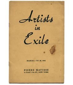 ARTISTS IN EXILE / March 3 to 28, 1942 / Pierre Matisse, James Thrall Soby and Nicolas Calas [essays] Signed by all 14 Artists in Exile.