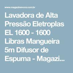 Lavadora de Alta Pressão Eletroplas EL 1600 - 1600 Libras Mangueira 5m Difusor de Espuma - Magazine Edsonpinto