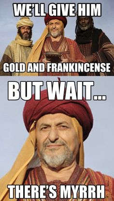 But Wait, There's Myrrh... #memes