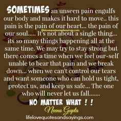 Sometimes an unseen pain engulfs our body and makes it hard to move.. this pain is the pain of our heart… the pain of our soul….. It's not about a single thing… its so many things happening all at the same time. We may try to stay strong but there comes a time when …