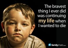 FamilyShare.com l The bravest thing I ever did was continuing my life when I wanted to die.