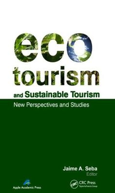 Ecotourism and Sustainable Tourism: New Perspectives and Studies by Jaime Seba. $99.95. 384 pages. Publisher: Apple Academic Press, Inc.; 1 edition (October 15, 2011). Publication: October 15, 2011