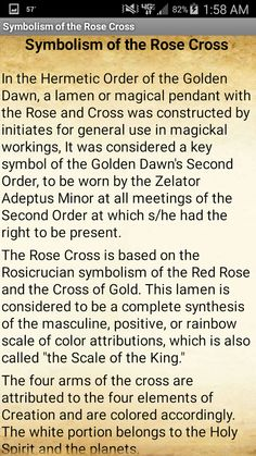 This app contains an explanation of the complex symbolism and meaning behind the Rose Cross or Rosy Cross. Based on the Rosicrucian symbolism of the Red Rose and Cross of Gold, it has been used by many modern Western magickal orders, including the Hermetic Order of the Golden Dawn, Scottish Rite Freemasonry, various Rosicrucian Orders, and Aleister Crowley's Argentum Astrum or A.'A.' .   What is Rosicrucianism? Rosicrucianism is a philosophical and spiritual fraternity said to have been…