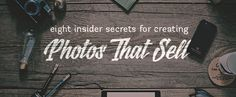 8 Insider Secrets for Creating Photos That Sell - Selling photography online...