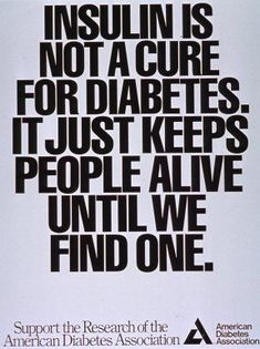 Insulin is not a cure for diabetes it just keeps people alive until we find one. #diabetestype1
