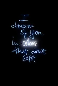 I DREAM OF YOU IN COLORS THAT DON'T EXIST. Neon quote by Olivia Steele