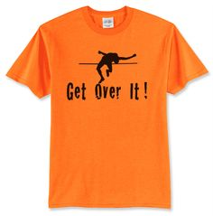 Get over it ! Jump Quotes, Track Quotes, Running Quotes, Sport Quotes, Nike Quotes, Running Tips, Long Jump, High Jump, T Shirts With Sayings