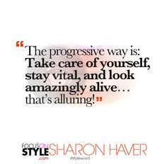 """The progressive way is Take care of yourself, stay vital, and look amazingly alive... that's alluring.""  For more daily stylist tips + style inspiration, visit: https://focusonstyle.com/styleword/ #fashionquote #styleword"