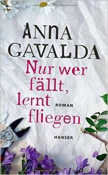 Anna Gavalda, Nur wer fällt, lernt fliegen