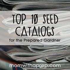 Top 10 Seed Catalogs for the PREPared Gardener (non-GMO, Heirloom & Organic)  [[Mom with a Prep]]  #organic #gardening #squarefootgardening