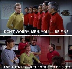 Rule of thumb: If you're wearing a red shirt and your name isn't Scotty or Uhura, you are about to die.