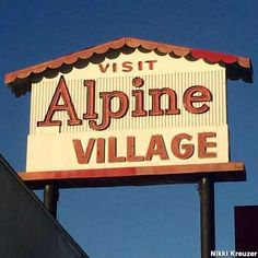 Alpine Village Torrance, California Alpine Village is where you'll find German-themed restaurants, butcher shops, and a wedding chapel.