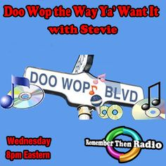 Wednesday - 8pm est - *LIVE* http://rememberthenradio.com Doo Wop the Way Ya' Want It with Stevie  Remember Then Radio * The Soundtrack of Our Lives * 24/7/365 605 475-5303