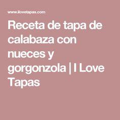 Receta de tapa de calabaza con nueces y gorgonzola   I Love Tapas