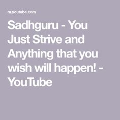 Sadhguru - You Just Strive and Anything that you wish will happen! - YouTube Spiritual Thoughts, Wish, Spirituality, Shit Happens, Learning, Videos, Youtube, Studying, Spiritual