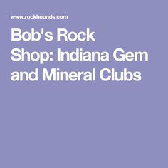 Bob's Rock Shop: Indiana Gem and Mineral Clubs