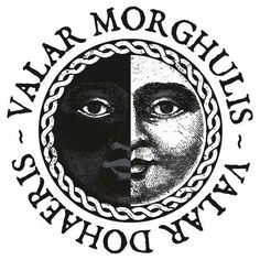 Valar Morghulis, Valar Dohaeris - Game of Thrones.