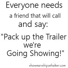 Pack up the trailer we are going showing http://showmanshipathalter.com/