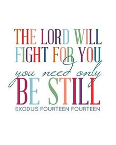 "Photo: ""The Lord will fight for you. You need only to be still."" Exodus 14:14  (Art source: Naptime Diaries} #ScriptureOfTheDay"
