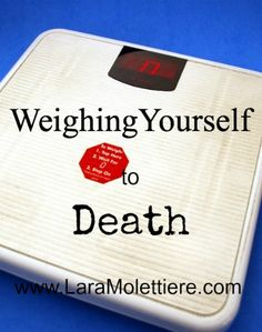 Weighing Yourself to Death: Christian Health and Fitness. No amount of trying to weigh yourself against the world will fill you up and allow you to let go of the hurt the way whispering your tears to Jesus will.