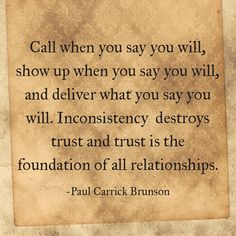 Every interaction matters...Inconsistency destroys trust and trust is the foundation of all relationships...and is that not the truth!
