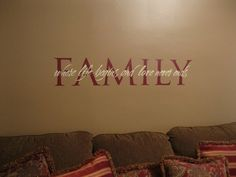 This is a great expression.  #family #vinyl #decor #uppercase