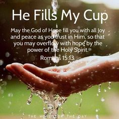 ♥† HE FILLS MY CUP {ROMANS 15:13} ♥†