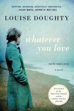 Whatever You Love (by Louise Doughty)