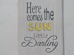 Here comes the sun little darling quote on a wooden by PerriArts