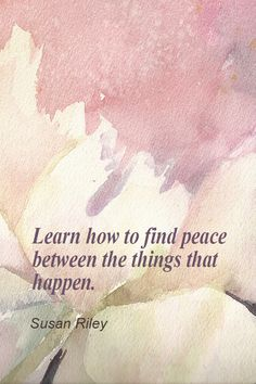 Find Peace (I need to work on finding peace with others who upset me when I shouldnt let them AND with finding peace from my past)