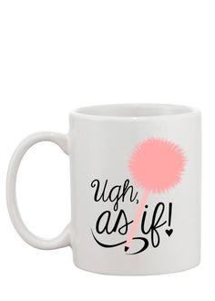 Ugh, As If! If it isn't 90's inspired we are SO not into it. 11 oz. coffee mug Professional quality- dishwasher & microwave safe Original design Each mug