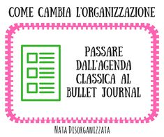 Nata disorganizzata: Cambiare agenda: passare da un'agenda classica al bullet journal