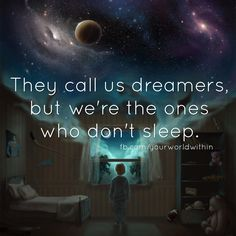 They call us dreamers, but we're the ones who don't sleep #yourworldwithin