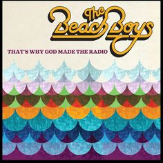The Beach Boys - That's why God made the radio (2012) | Exile SH Magazine