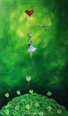 Rise above it quotes girl cartoon art heart truth balloon life life quote life quotes