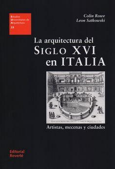 La arquitectura del siglo XVI en Italia : artistas, mecenas  y ciudades, 2013 http://absysnetweb.bbtk.ull.es/cgi-bin/abnetopac01?TITN=513201