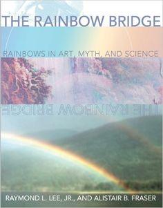 The Rainbow Bridge: Rainbows in Art, Myth, and Science: Raymond L. Lee Jr, Alistair B. Fraser: 9780271019772: Amazon.com: Books