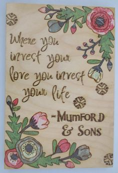 """Mixed Media Art on Wood - Mumford and Sons quote """"Where you invest your love you invest your life"""""""