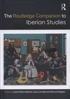 The Routledge companion to Iberian Studies / edited by Javier Muñoz-Basols, Laura Lonsdale and Manuel Delgado. 1st pub. Londres : Routledge, 2017