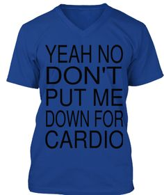 Yeah No Don't Put Me Down For Cardio True Royal T-Shirt Front